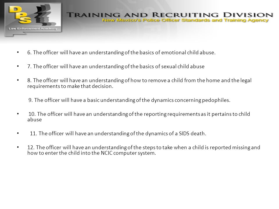 6. The officer will have an understanding of the basics of emotional child abuse.