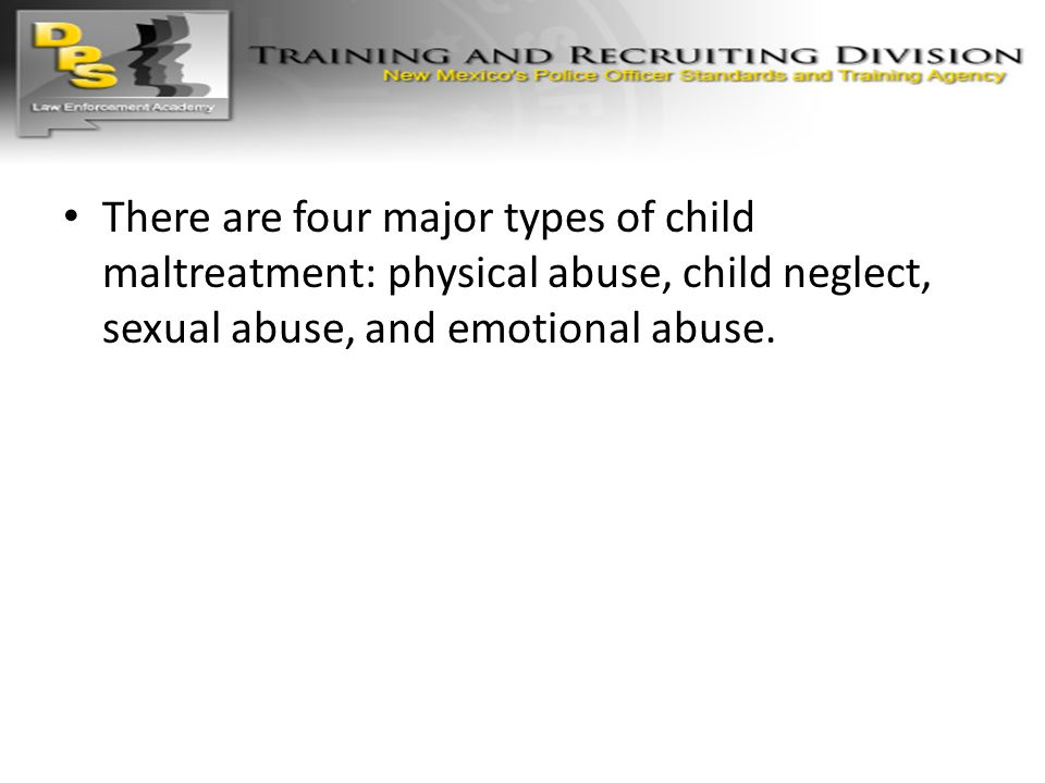 There are four major types of child maltreatment: physical abuse, child neglect, sexual abuse, and emotional abuse.