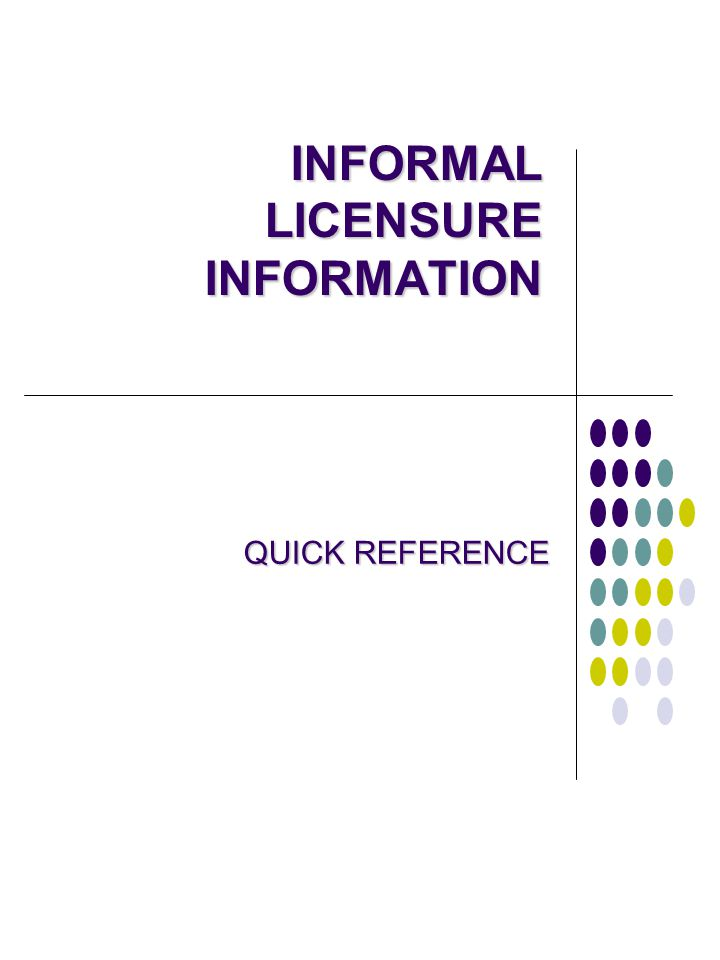 INFORMAL LICENSURE INFORMATION