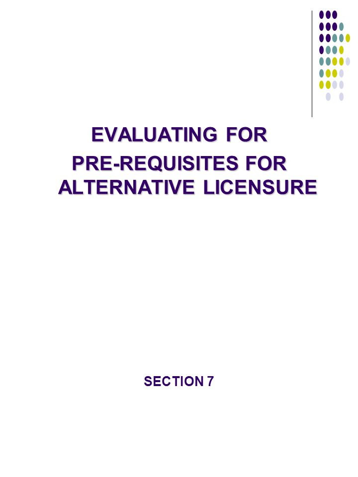 PRE-REQUISITES FOR ALTERNATIVE LICENSURE