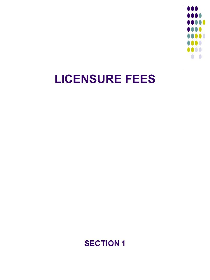 LICENSURE FEES SECTION 1