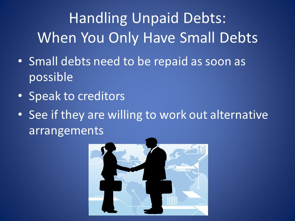 Handling Unpaid Debts: When You Only Have Small Debts