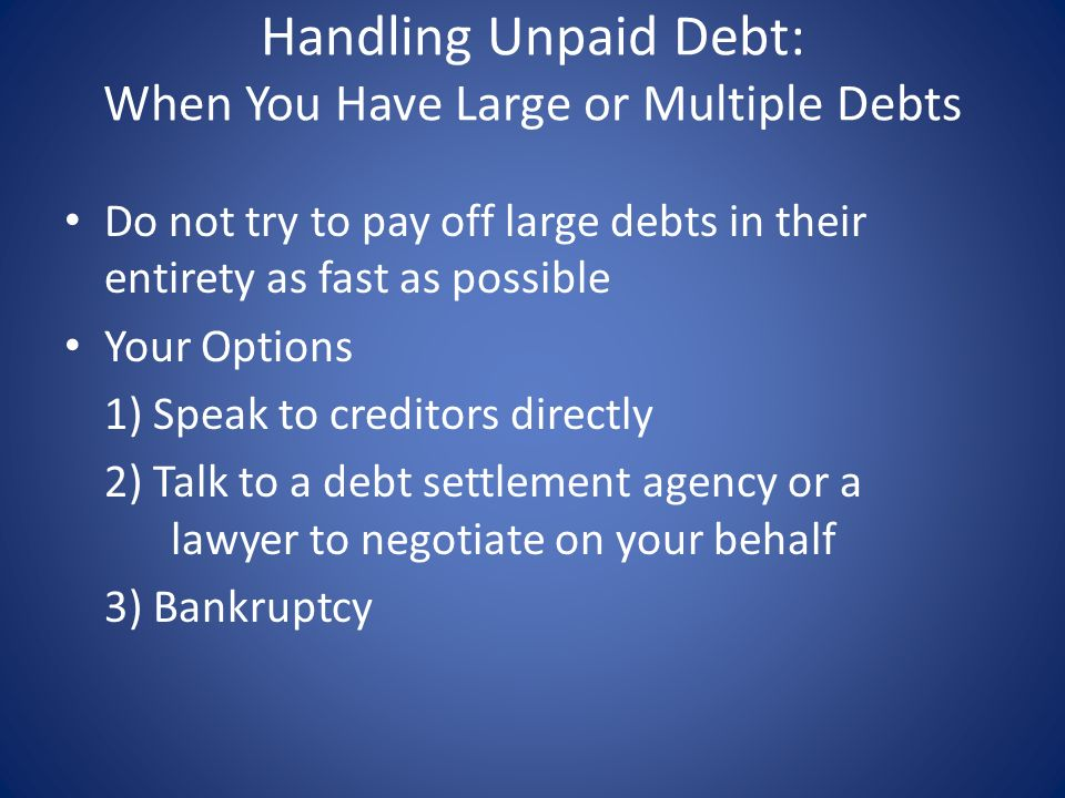 Handling Unpaid Debt: When You Have Large or Multiple Debts