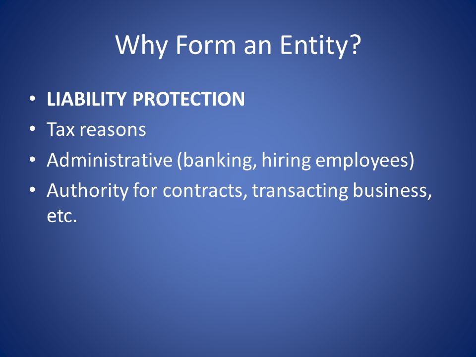 Why Form an Entity LIABILITY PROTECTION Tax reasons