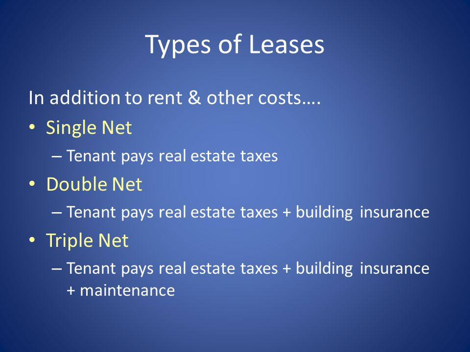 Types of Leases In addition to rent & other costs…. Single Net