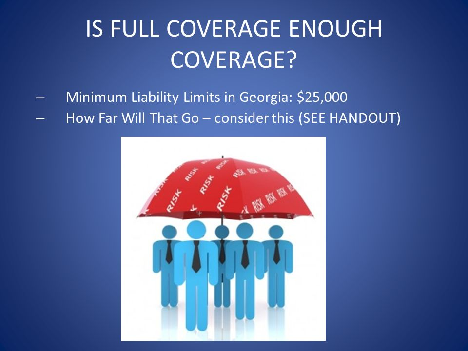 IS FULL COVERAGE ENOUGH COVERAGE