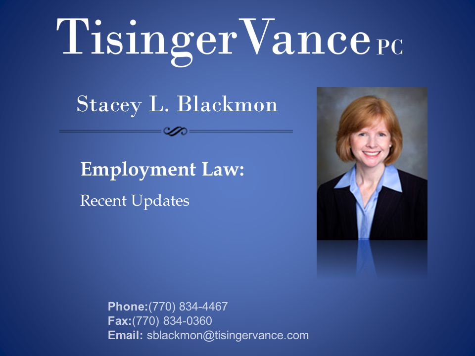 Stacey L. Blackmon Employment Law: Recent Updates Phone:(770) 834-4467