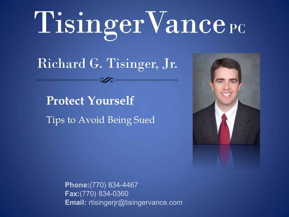 Richard G. Tisinger, Jr. Protect Yourself Tips to Avoid Being Sued