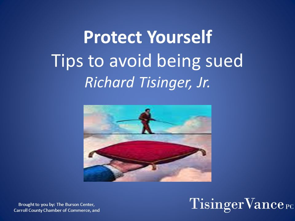 Protect Yourself Tips to avoid being sued Richard Tisinger, Jr.