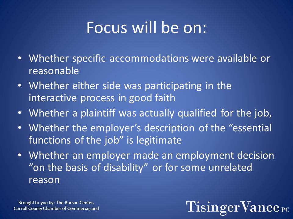 Focus will be on:Whether specific accommodations were available or reasonable.