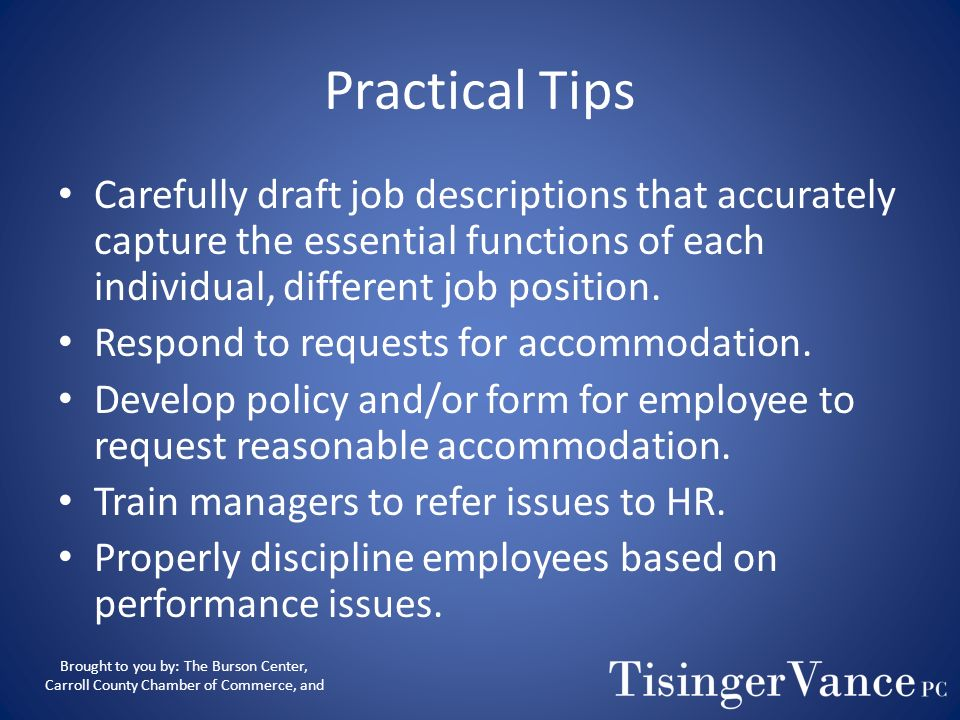 Practical Tips Carefully draft job descriptions that accurately capture the essential functions of each individual, different job position.