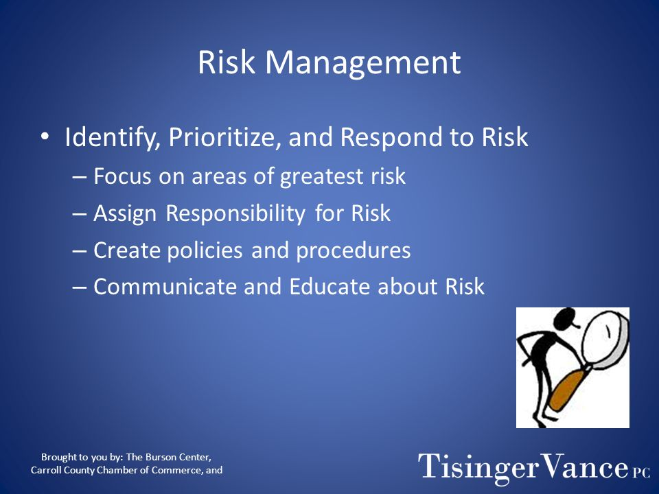 Risk Management Identify, Prioritize, and Respond to Risk