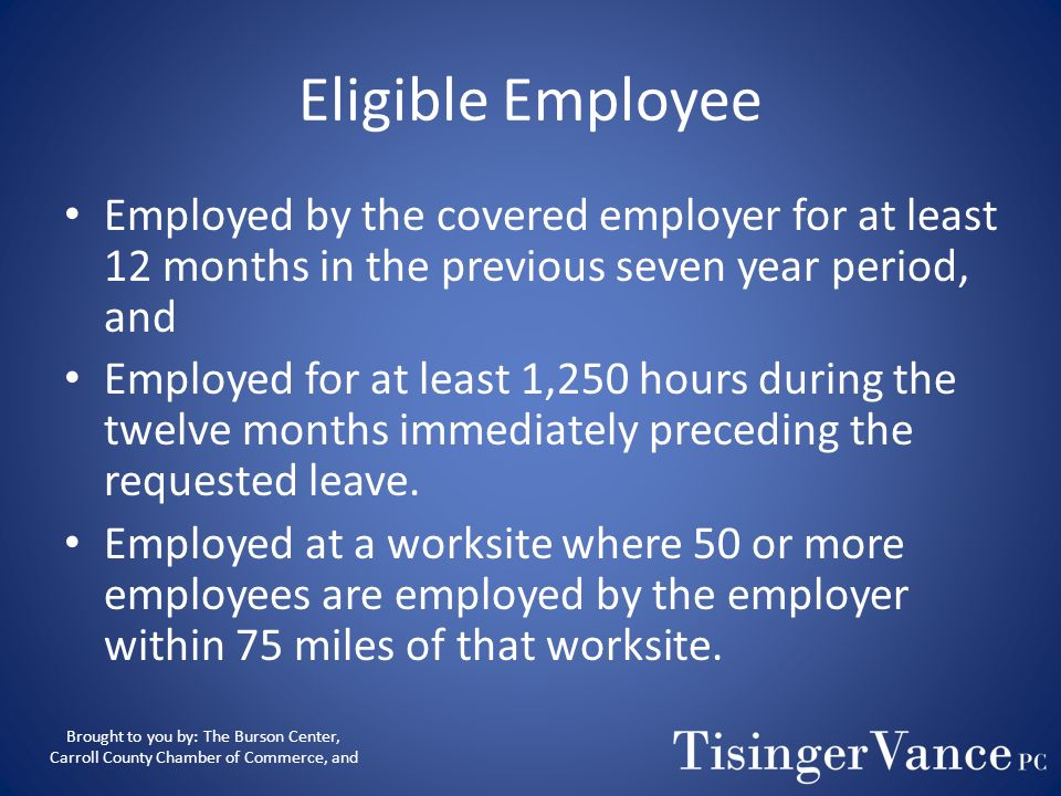 Eligible EmployeeEmployed by the covered employer for at least 12 months in the previous seven year period, and.