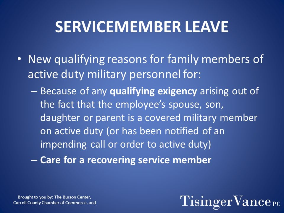 SERVICEMEMBER LEAVE New qualifying reasons for family members of active duty military personnel for: