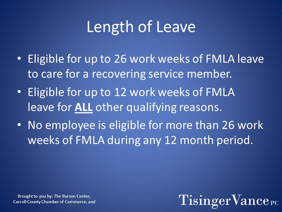 Length of LeaveEligible for up to 26 work weeks of FMLA leave to care for a recovering service member.