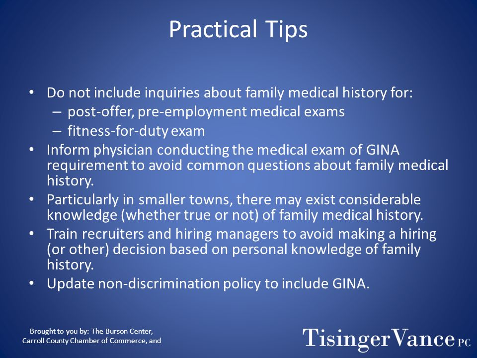 Practical Tips Do not include inquiries about family medical history for: post-offer, pre-employment medical exams.