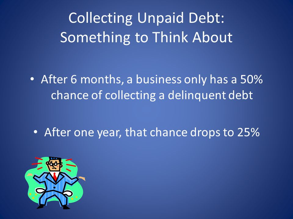 Collecting Unpaid Debt: Something to Think About