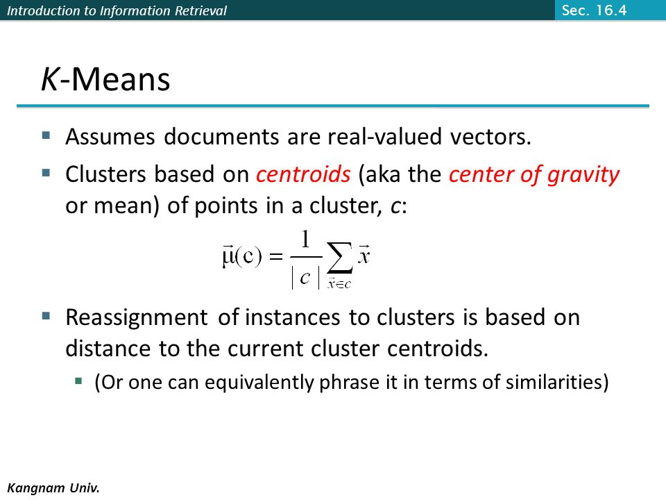K-Means Assumes documents are real-valued vectors.