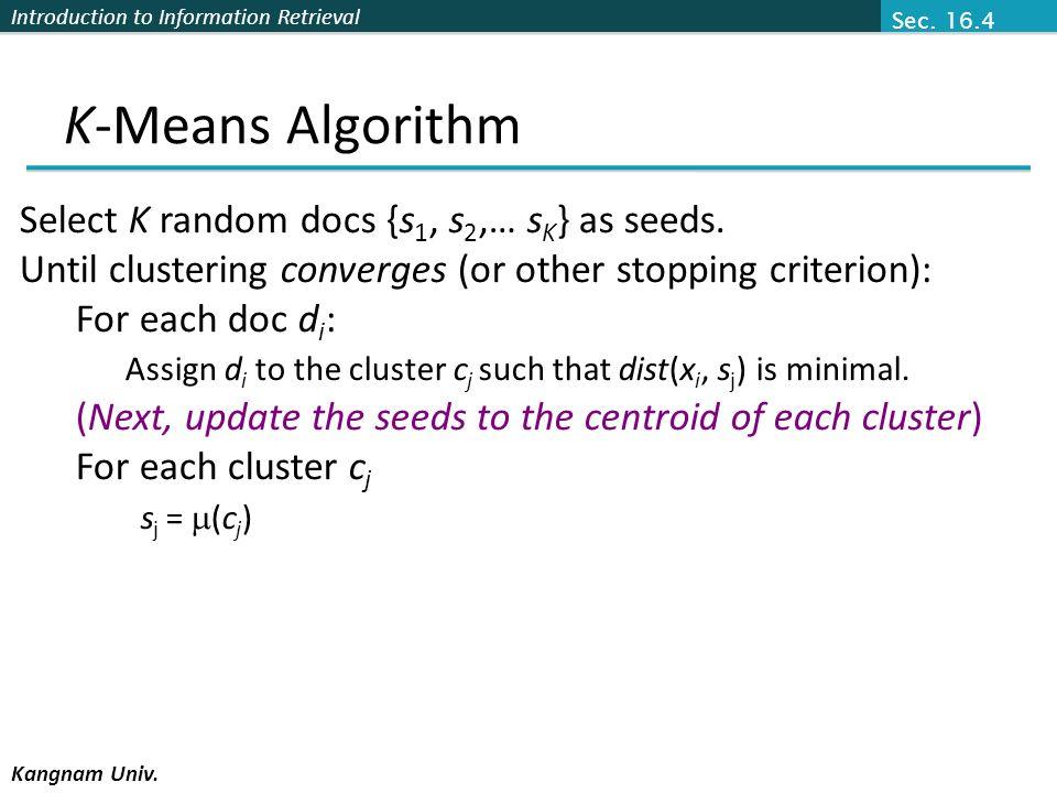 K-Means Algorithm Select K random docs {s1, s2,… sK} as seeds.