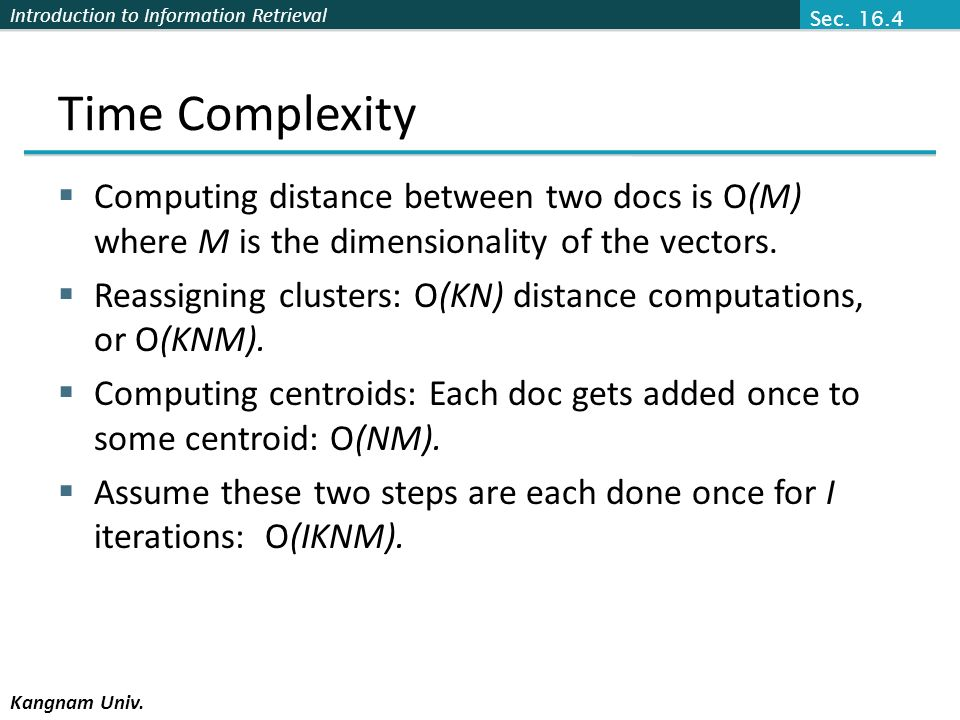 Sec. 16.4 Time Complexity. Computing distance between two docs is O(M) where M is the dimensionality of the vectors.