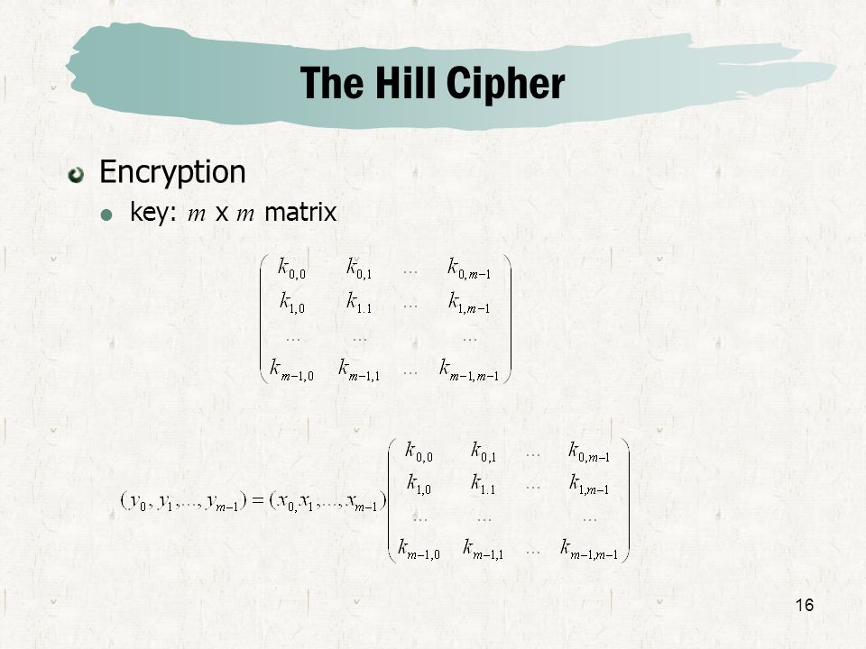 The Hill Cipher Encryption key: m x m matrix