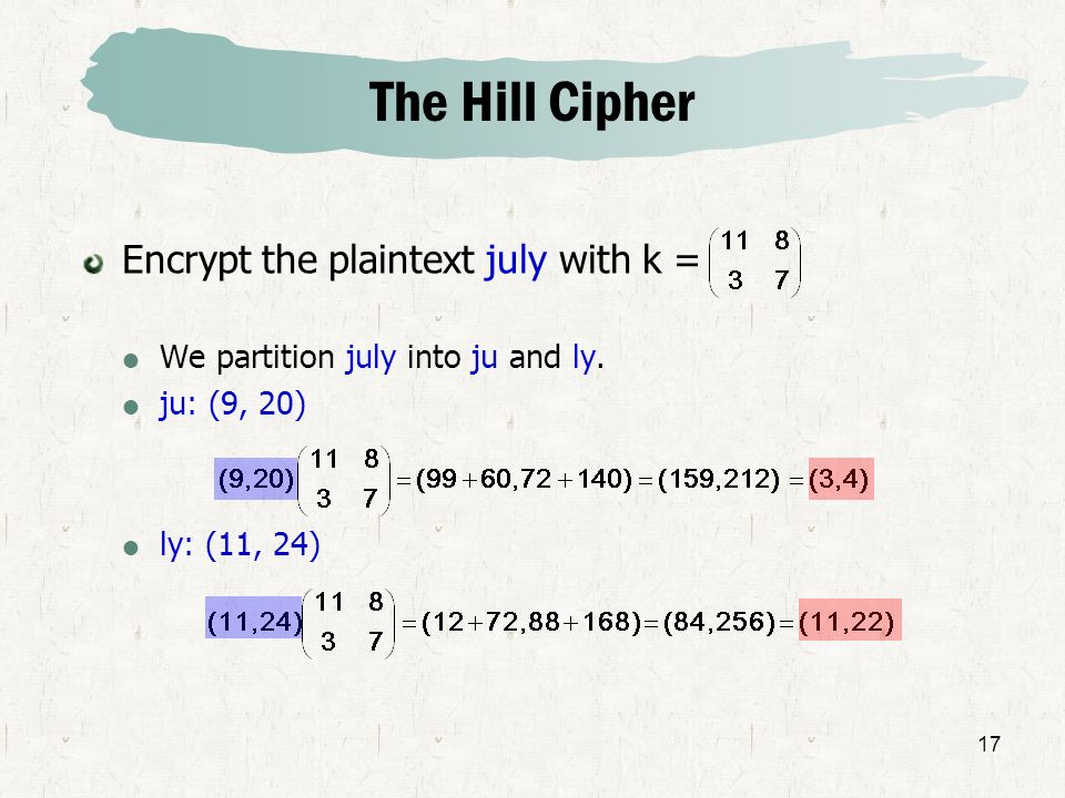 The Hill Cipher Encrypt the plaintext july with k =