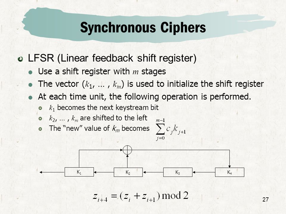 Synchronous Ciphers LFSR (Linear feedback shift register)