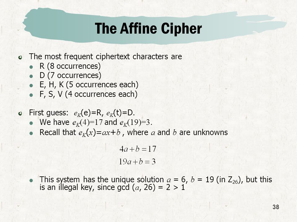 The Affine Cipher The most frequent ciphertext characters are