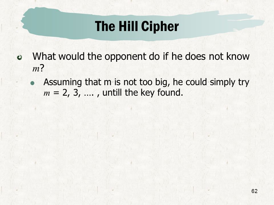 The Hill Cipher What would the opponent do if he does not know m