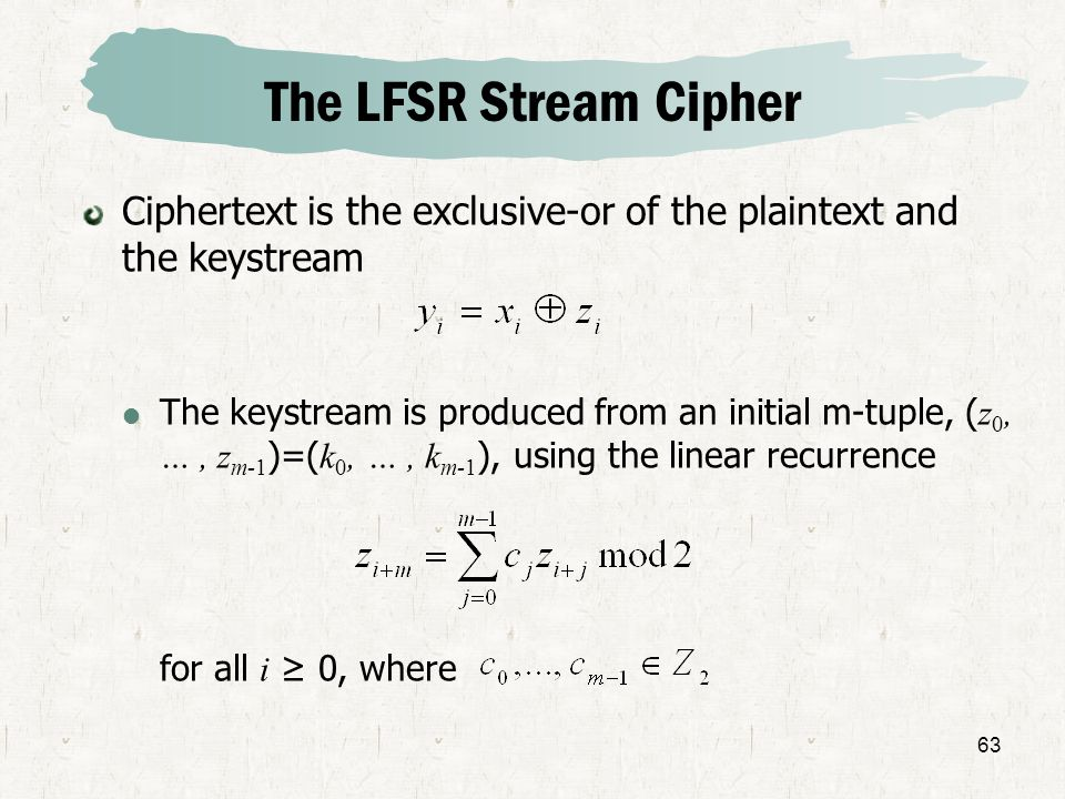 The LFSR Stream Cipher Ciphertext is the exclusive-or of the plaintext and the keystream.