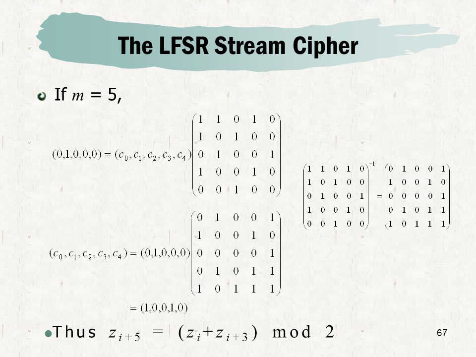 The LFSR Stream Cipher If m = 5, Thus zi+5 = (zi+zi+3) mod 2