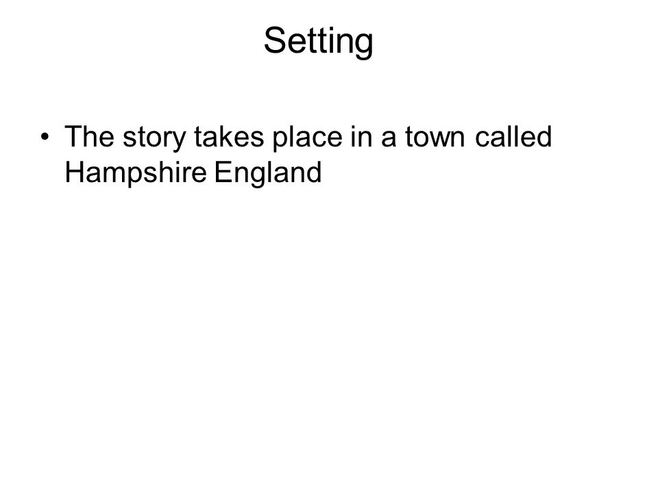 Setting The story takes place in a town called Hampshire England