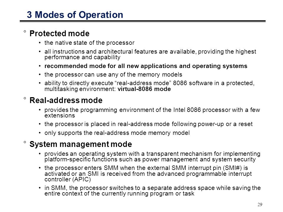 3 Modes of Operation Protected mode Real-address mode