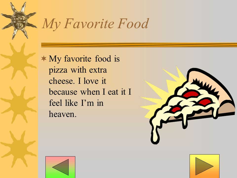 My Favorite Food My favorite food is pizza with extra cheese.
