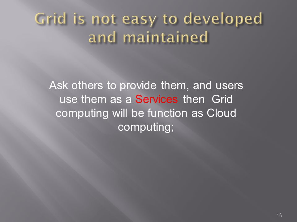 Grid is not easy to developed and maintained