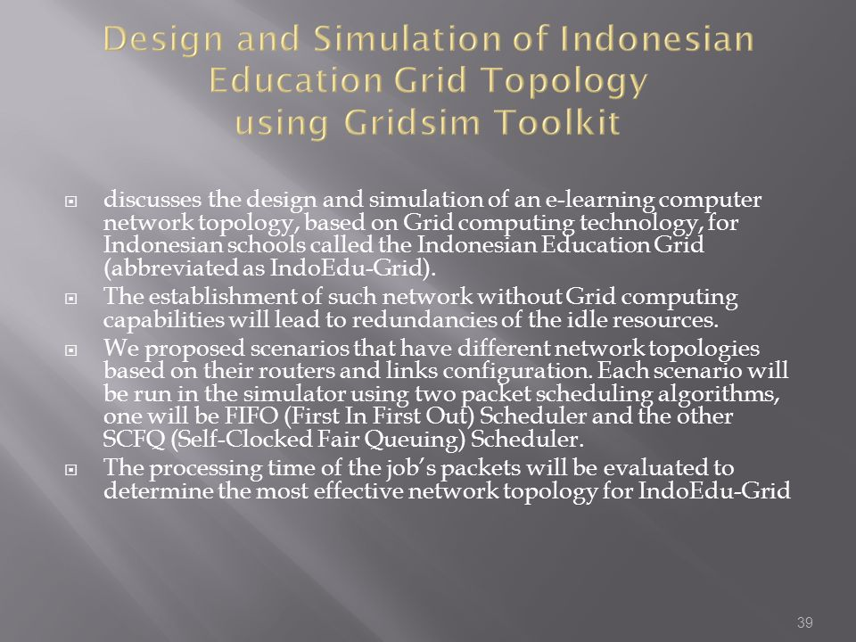 Design and Simulation of Indonesian Education Grid Topology using Gridsim Toolkit