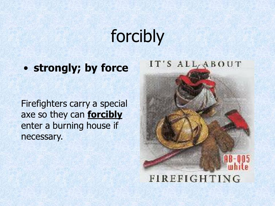 forcibly strongly; by force