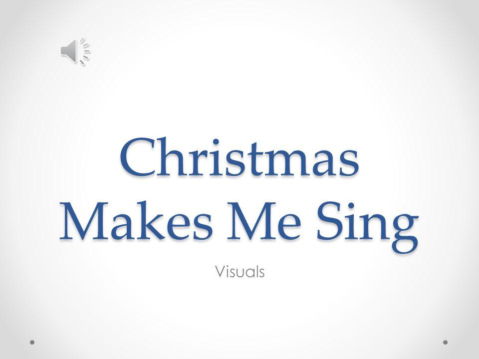 Christmas Makes Me Sing