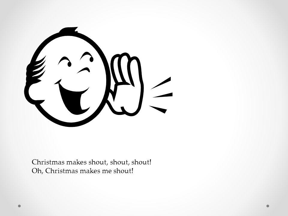 Christmas makes shout, shout, shout!