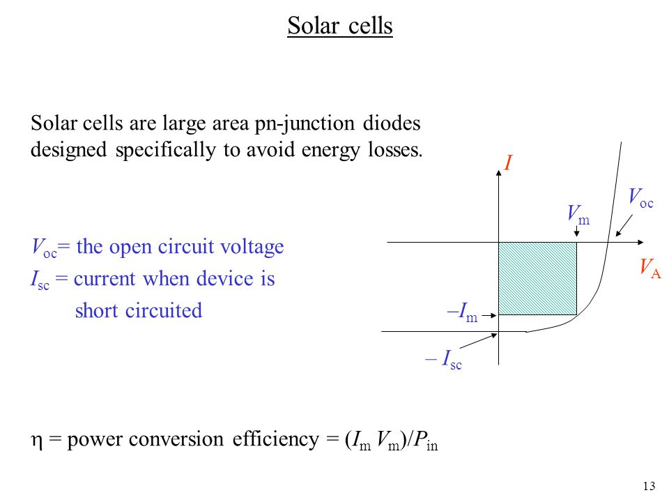 Solar cells Solar cells are large area pn-junction diodes designed specifically to avoid energy losses.