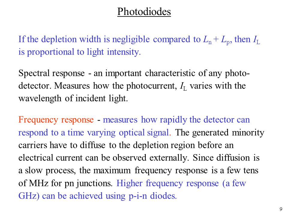 Photodiodes If the depletion width is negligible compared to Ln + Lp, then IL is proportional to light intensity.