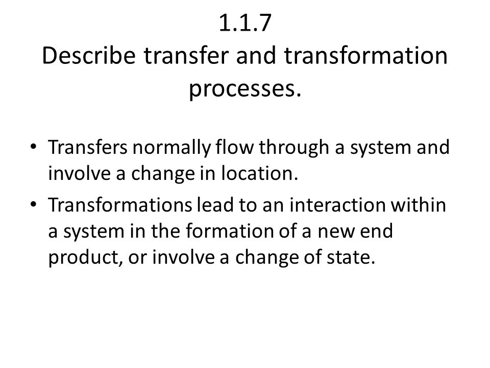 1.1.7 Describe transfer and transformation processes.