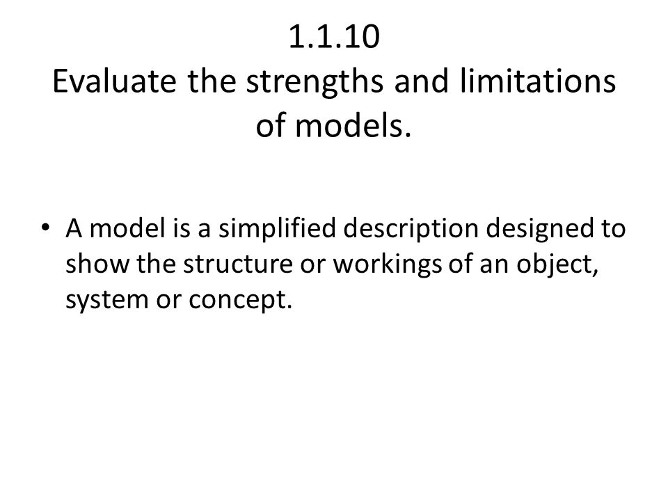 1.1.10 Evaluate the strengths and limitations of models.