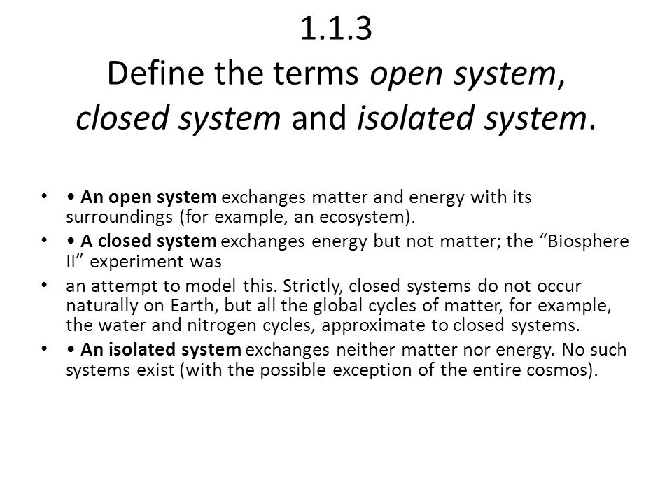 1.1.3 Define the terms open system, closed system and isolated system.