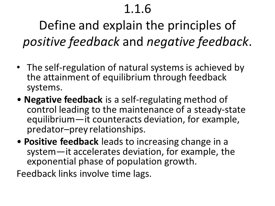 1.1.6 Define and explain the principles of positive feedback and negative feedback.