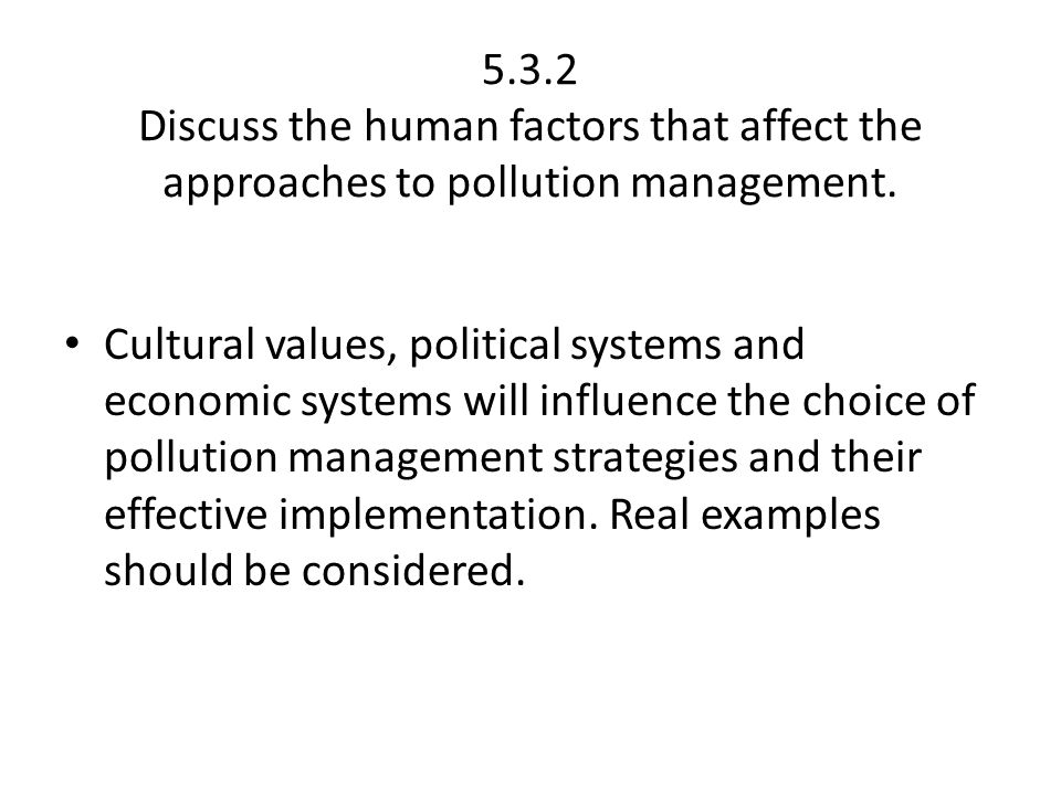 5.3.2 Discuss the human factors that affect the approaches to pollution management.