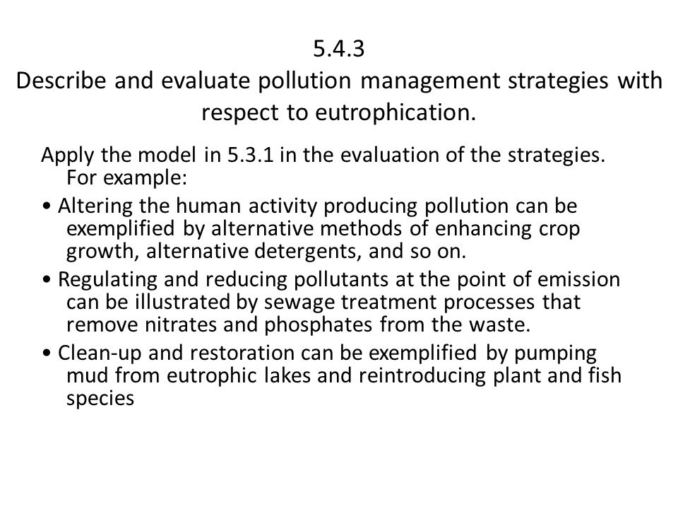 5.4.3 Describe and evaluate pollution management strategies with respect to eutrophication.