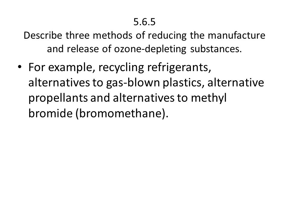 5.6.5 Describe three methods of reducing the manufacture and release of ozone‑depleting substances.