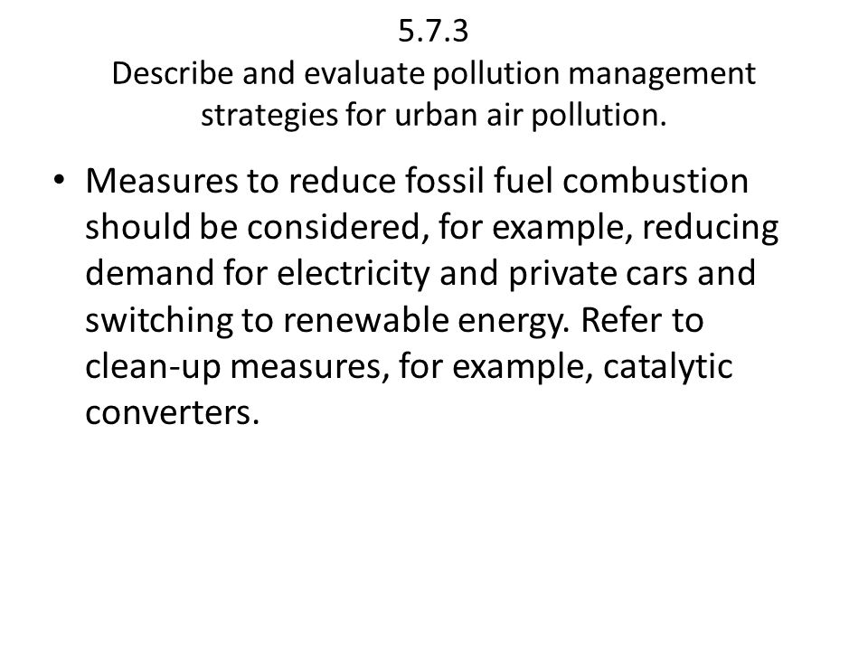 5.7.3 Describe and evaluate pollution management strategies for urban air pollution.
