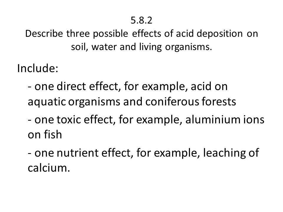 5.8.2 Describe three possible effects of acid deposition on soil, water and living organisms.